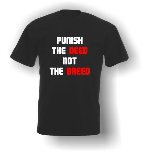 Punish The Deed Not The Breed - T-Shirt Adult