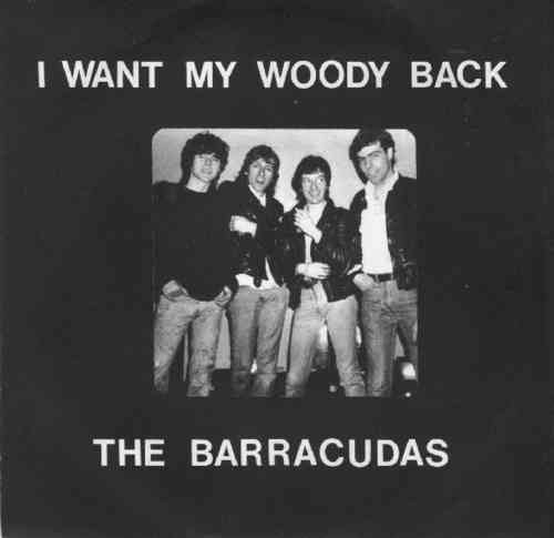 "BARRACUDAS, THE - I WANT MY WOODY BACK 7"" PS EX/EX (M)"