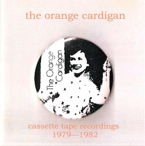 ORANGE CARDIGAN, THE - Cassette Tape Recordings 1979 - 1982 CD (NEW)