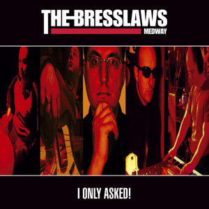 BRESSLAWS, THE -  I Only Asked! CD (NEW)