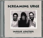 SCREAMING URGE - Impulse Control : Complete Recordings 1980 - 1981 CD (NEW) (P)