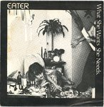 "EATER - What She Wants She Needs 7"" + P/S (VG+/EX) (P)"