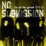 NO SUBMISSION - Lie On The Ground 1979-81 LP (NEW) (P)