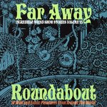 V/A - Far Away Roundabout : Incredible Sound Show Stories Vo. 13 LP (NEW) (M)