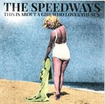 "SPEEDWAYS, THE - This Is About A Girl Who Loved The Sun (YELLOW VINYL) 7"" + P/S (NEW) (M)"