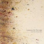 Lanterns Of The Lake - Until the Colours Run